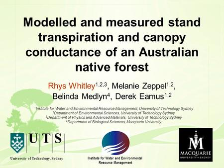 Modelled and measured stand transpiration and canopy conductance of an Australian native forest Rhys Whitley 1,2,3, Melanie Zeppel 1,2, Belinda Medlyn.