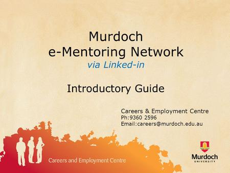 Murdoch e-Mentoring Network via Linked-in Introductory Guide Careers & Employment Centre Ph:9360 2596