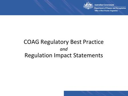 Office of Best Practice Regulation COAG Regulatory Best Practice and Regulation Impact Statements.