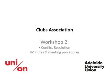 Clubs Association Workshop 2: Conflict Resolution Minutes & meeting procedures.