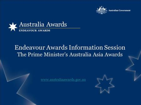 Endeavour Awards Information Session The Prime Ministers Australia Asia Awards www.australiaawards.gov.au.