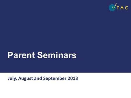 Parent Seminars July, August and September 2013. About VTAC and its resources Ways of accessing course information Applying for courses Special consideration.