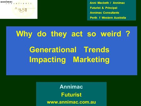 Why do they act so weird ? Generational Trends Impacting Marketing