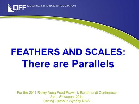 What do the figures hid FEATHERS AND SCALES: There are Parallels For the 2011 Ridley Aqua-Feed Prawn & Barramundi Conference 3rd – 5 th August 2011 Darling.