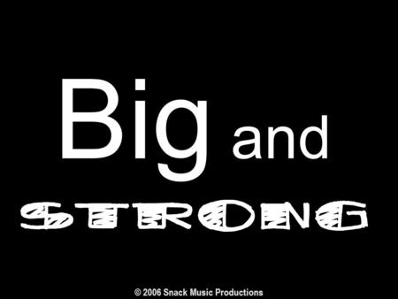 Big and © 2006 Snack Music Productions. Gods big Big and and.
