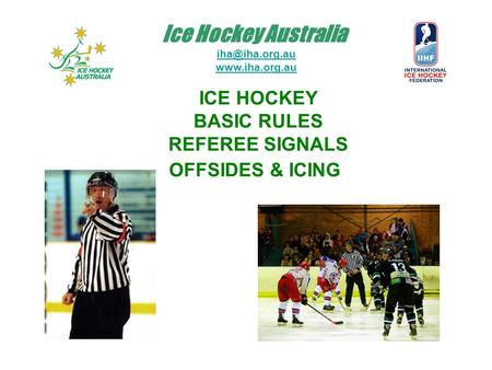 Ice Hockey Australia  ICE HOCKEY BASIC RULES REFEREE SIGNALS OFFSIDES & ICING.
