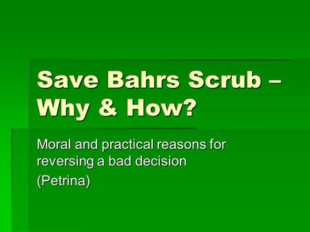 Save Bahrs Scrub – Why & How? Moral and practical reasons for reversing a bad decision (Petrina)