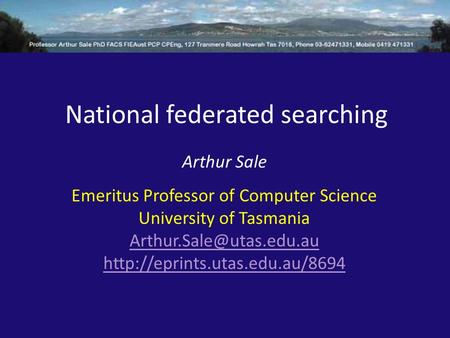National federated searching Arthur Sale Emeritus Professor of Computer Science University of Tasmania