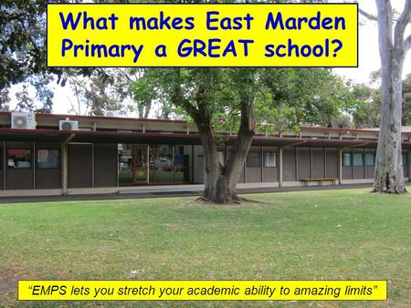 EMPS lets you stretch your academic ability to amazing limits What makes East Marden Primary a GREAT school?