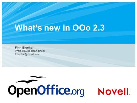 What's new in OOo 2.3 Finn Blucher Project Support Engineer
