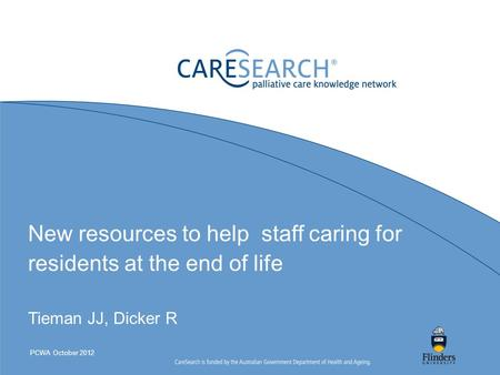 New resources to help staff caring for residents at the end of life Tieman JJ, Dicker R PCWA October 2012.