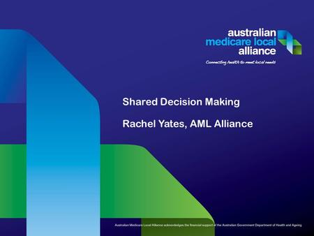 Shared Decision Making Rachel Yates, AML Alliance.