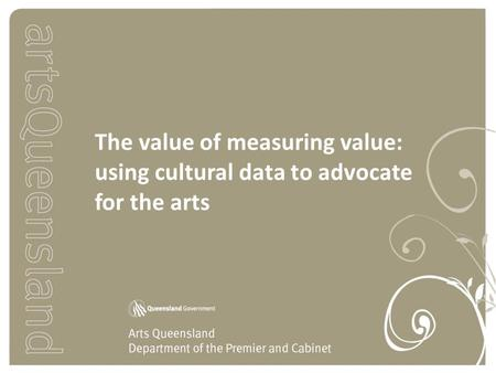 The value of measuring value: using cultural data to advocate for the arts.