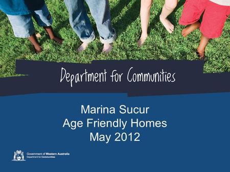 Marina Sucur Age Friendly Homes May 2012. What is an Age Friendly Home? An age friendly home is easy to move around in and easy to use No matter what.