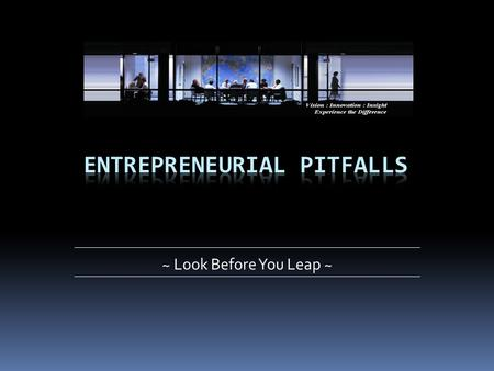 ~ Look Before You Leap ~. Learning Phase More resource expended than gathered Typically running cash flow negative Entrepreneur as a technician Entrepreneur.