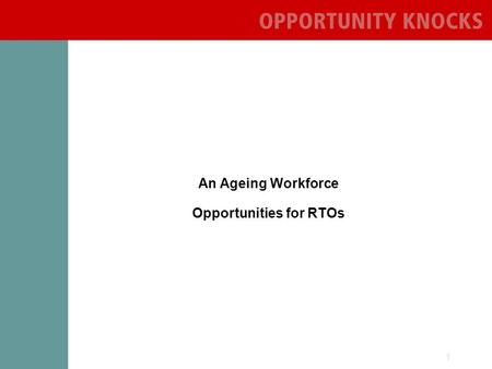 1 An Ageing Workforce Opportunities for RTOs. 2 Part one: Australias Demographics What makes the next decade any different to the previous three (or more)