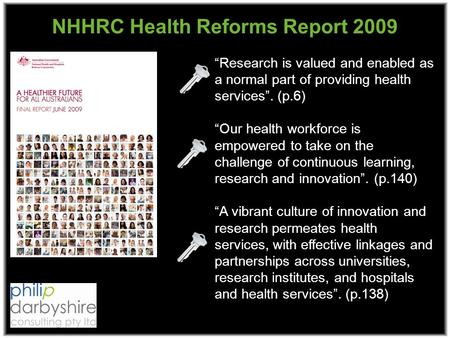 Research is valued and enabled as a normal part of providing health services. (p.6) Our health workforce is empowered to take on the challenge of continuous.