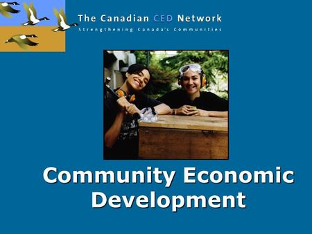 Community Economic Development. Canadian CED Network National, member-driven organization. CCEDNet promotes CED as an economic development model that.