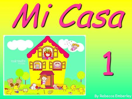 1 By Rebecca Emberley Mi Casa Esta es mi casa. This is my house.