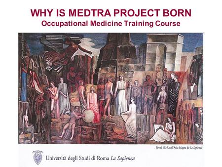 WHY IS BORNE THE IDEA OF MEDTRA PROJECT Occupational medicine training course WHY IS BORNE THE IDEA OF MEDTRA PROJECT WHY IS MEDTRA PROJECT BORN Occupational.