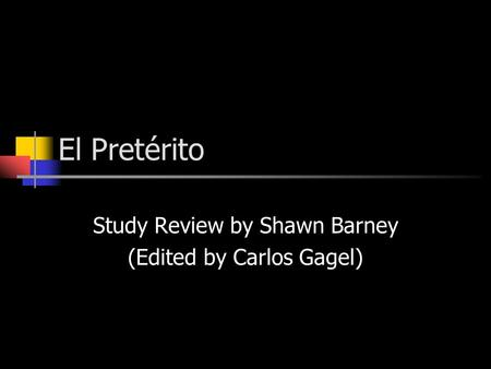 El Preterito Study Review by Shawn Barney (Edited by Carlos Gagel)