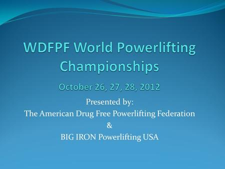 WDFPF World Powerlifting Championships October 26, 27, 28, 2012