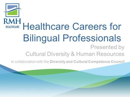 Healthcare Careers for Bilingual Professionals Presented by Cultural Diversity & Human Resources in collaboration with the Diversity and Cultural Competence.
