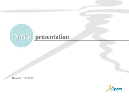 Opera: presentation December, 10 th 2009. Opera CRO: Company profile Opera is a Contract Research Organization founded in 1995. Its offices are in Genoa,