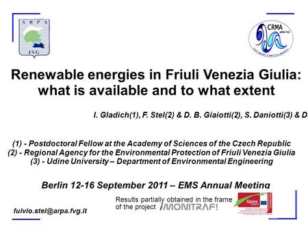 Renewable energies in Friuli Venezia Giulia: what is available and to what extent I. Gladich(1), F. Stel(2) & D. B. Giaiotti(2), S. Daniotti(3) & D. Goi(3)