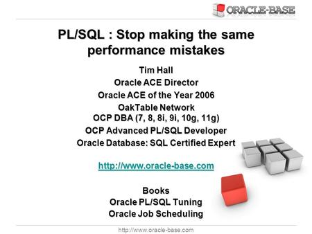PL/SQL : Stop making the same performance mistakes Tim Hall Oracle ACE Director Oracle ACE of the Year 2006 OakTable Network.