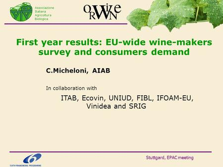 Stuttgard, EPAC meeting First year results: EU-wide wine-makers survey and consumers demand C.Micheloni, AIAB In collaboration with ITAB, Ecovin, UNIUD,