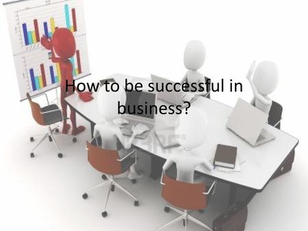 How to be successful in business?. What is enterprising person like? Creative Active Hardworking Motivated Brave And a last most inportant...