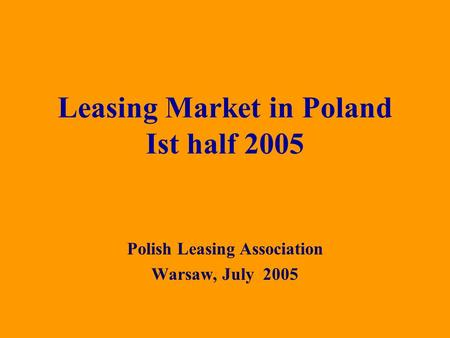 Polish Leasing Association Warsaw, July 2005 Leasing Market in Poland Ist half 2005.