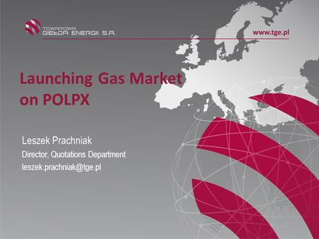 Launching Gas Market on POLPX Leszek Prachniak Director, Quotations Department