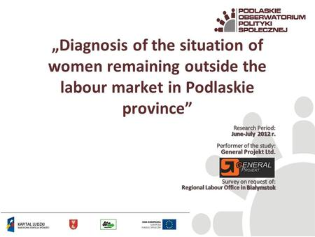 Diagnosis of the situation of women remaining outside the labour market in Podlaskie province.