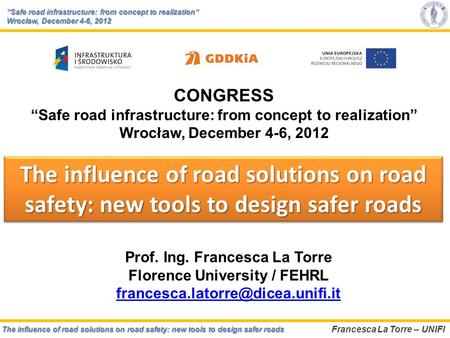The influence of <strong>road</strong> solutions on <strong>road</strong> <strong>safety</strong>: new tools to design safer <strong>roads</strong> Francesca La Torre – UNIFI Safe <strong>road</strong> infrastructure: from concept to realizationSafe.