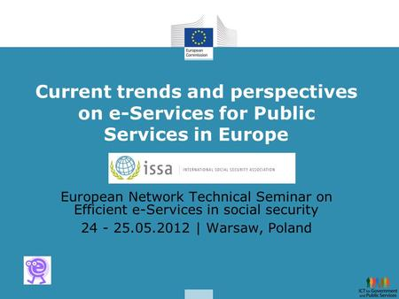 Current trends and perspectives on e-Services for Public Services in Europe European Network Technical Seminar on Efficient e-Services in social security.