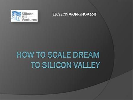 SZCZECIN WORKSHOP 2013. SHORT BIO Arthur Mrozowski About Silicon Valley Valley Culture-What makes it work Resources Sizing up the dream PROGRAM.