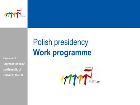 Permanent Representation of the Republic of Poland to the EU Polish presidency Work programme.