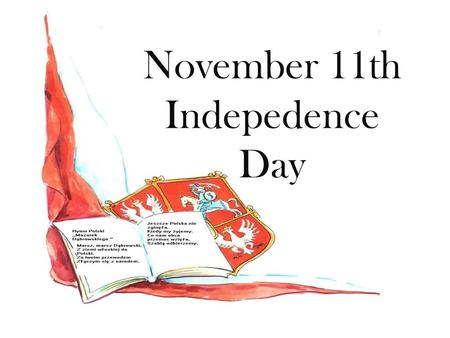 November 11th Indepedence Day. Why November 11th is such an important day in Poland? November 11th is an important day in Poland because on November 11th.