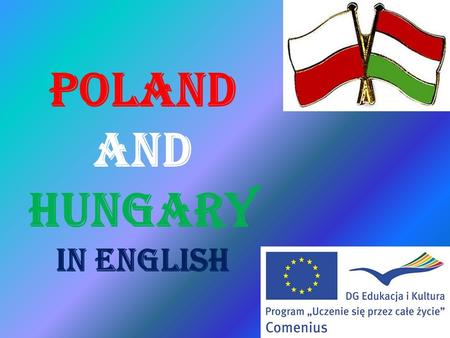 POLAND AND HUNGARY IN ENGLISH. Poland is a country in central Europe.