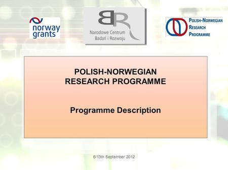 6/13th September 2012 POLISH-NORWEGIAN RESEARCH PROGRAMME Programme Description.