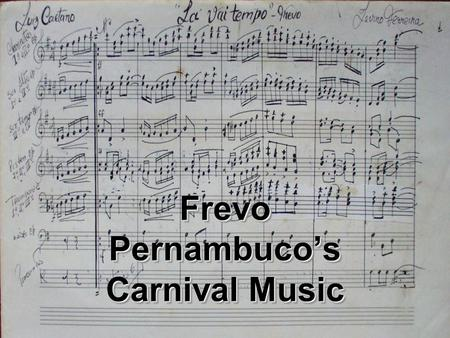 Frevo Pernambucos Carnival Music. The Term Frevo Related to the verb ferver (to boil over) Vernacular slang for the exuberance of carnival revelers in.