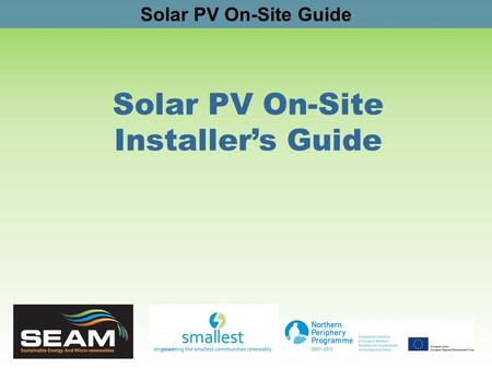 Solar PV On-Site Guide Solar PV On-Site Installers Guide.