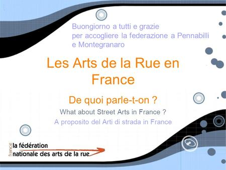 Les Arts de la Rue en France De quoi parle-t-on ? What about Street Arts in France ? A proposito del Arti di strada in France De quoi parle-t-on ? What.