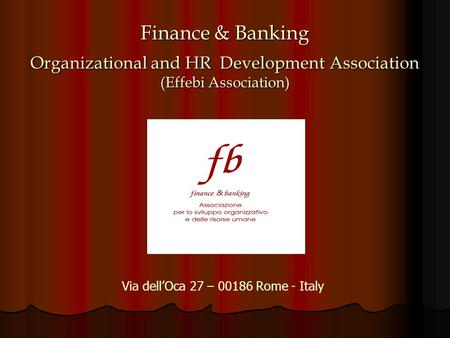 Finance & Banking Organizational and HR Development Association (Effebi Association) Via dellOca 27 – 00186 Rome - Italy.