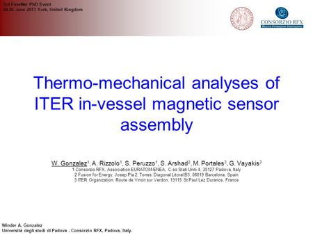 Winder A. Gonzalez Università degli studi di Padova - Consorzio RFX, Padova, Italy. Thermo-mechanical analyses of ITER in-vessel magnetic sensor assembly.