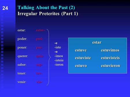 Irregular Preterites (Part 1) Talking About the Past (2) Irregular Preterites (Part 1) estar:estuv- poder:pud- poner:pus- querer:quis- saber:sup- tener:tuv-