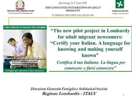 1 The new pilot project in Lombardy for adult migrant newcomers: Certify your Italian. A language for knowing and making yourself known Certifica il tuo.