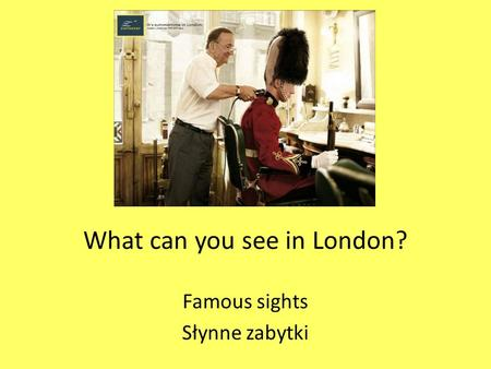 What can you see in London? Famous sights Słynne zabytki.